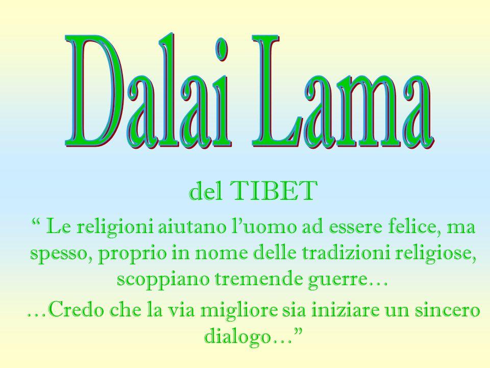 del TIBET Le religioni aiutano luomo ad essere felice, ma spesso, proprio in nome delle tradizioni religiose, scoppiano tremende guerre… …Credo che la