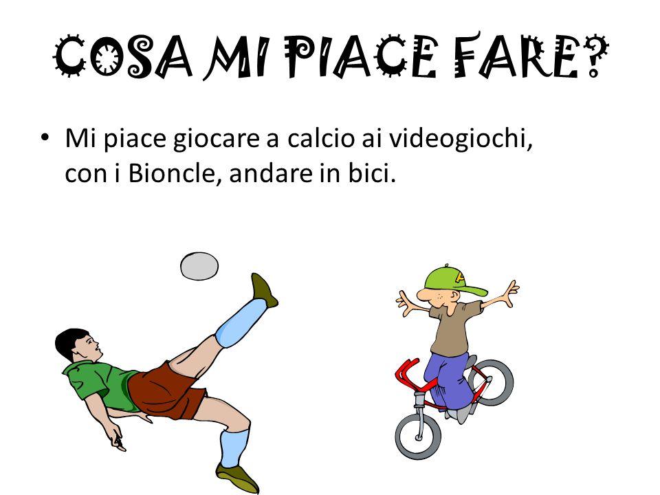 COSA MI PIACE FARE? Mi piace giocare a calcio ai videogiochi, con i Bioncle, andare in bici.