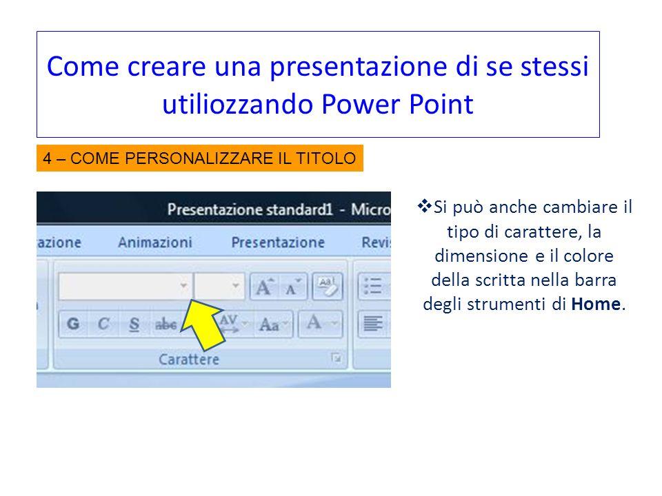 Come creare una presentazione di se stessi utiliozzando Power Point Si può anche cambiare il tipo di carattere, la dimensione e il colore della scritt