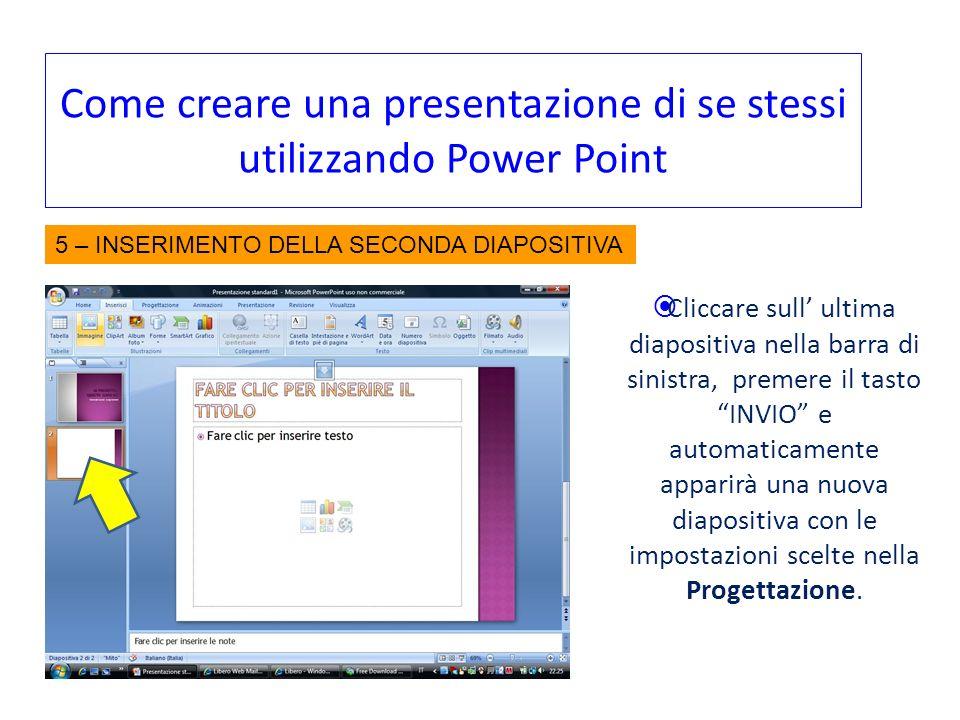 Come creare una presentazione di se stessi utilizzando Power Point Cliccare sull ultima diapositiva nella barra di sinistra, premere il tasto INVIO e