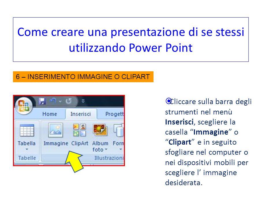 Come creare una presentazione di se stessi utilizzando Power Point Cliccare sulla barra degli strumenti nel menù Inserisci, scegliere la casella Immag