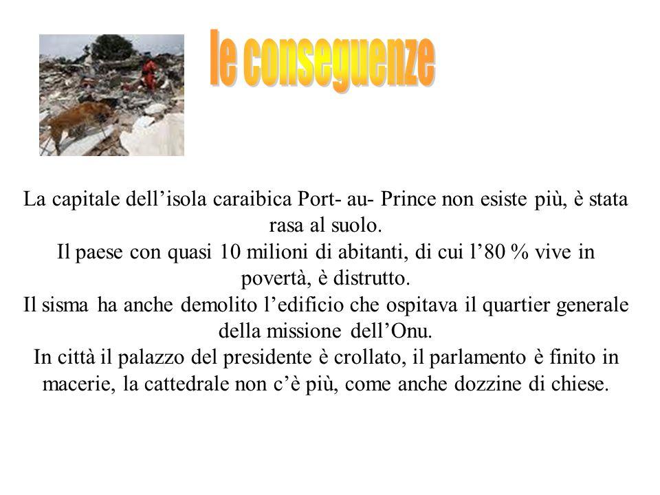 La capitale dellisola caraibica Port- au- Prince non esiste più, è stata rasa al suolo.