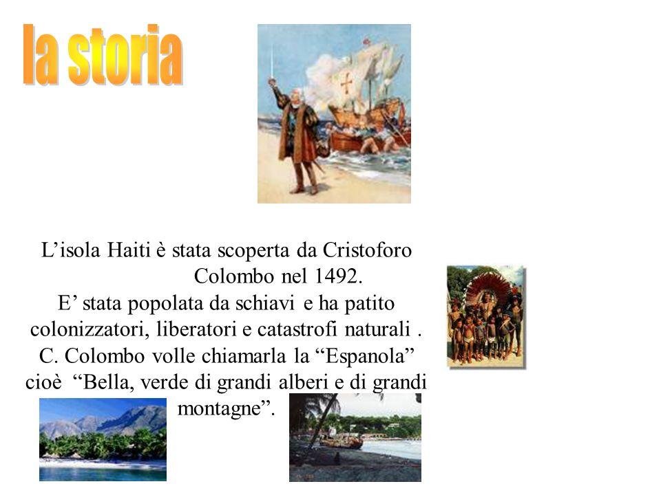 Lisola Haiti è stata scoperta da Cristoforo Colombo nel 1492.