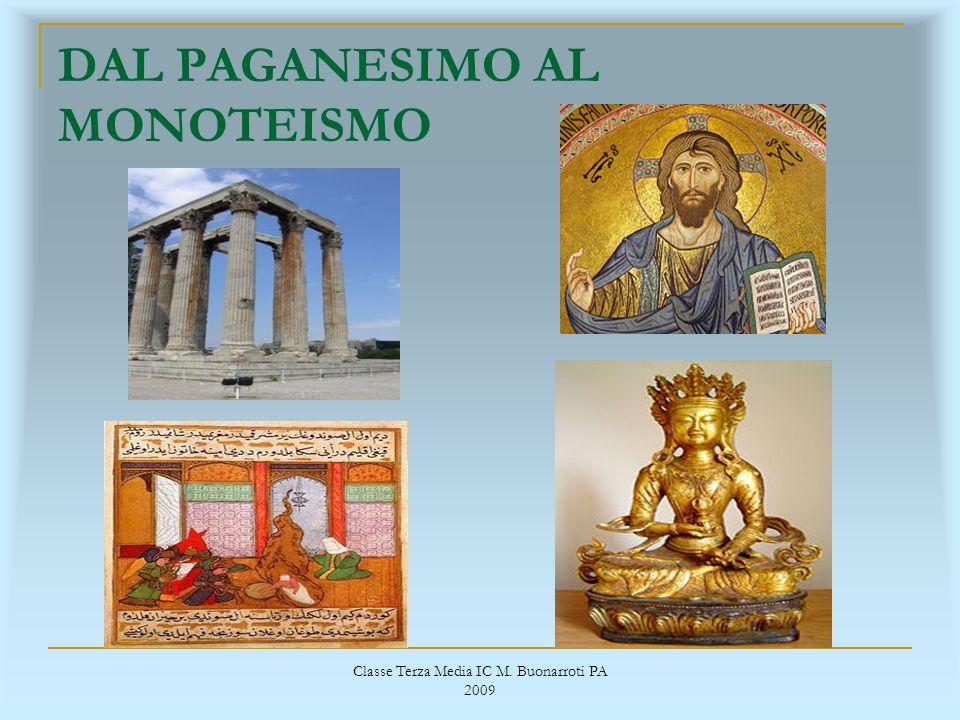 Classe Terza Media IC M. Buonarroti PA 2009 DAL PAGANESIMO AL MONOTEISMO