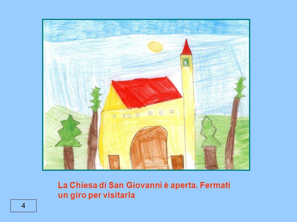 4 La Chiesa di San Giovanni è aperta. Fermati un giro per visitarla.