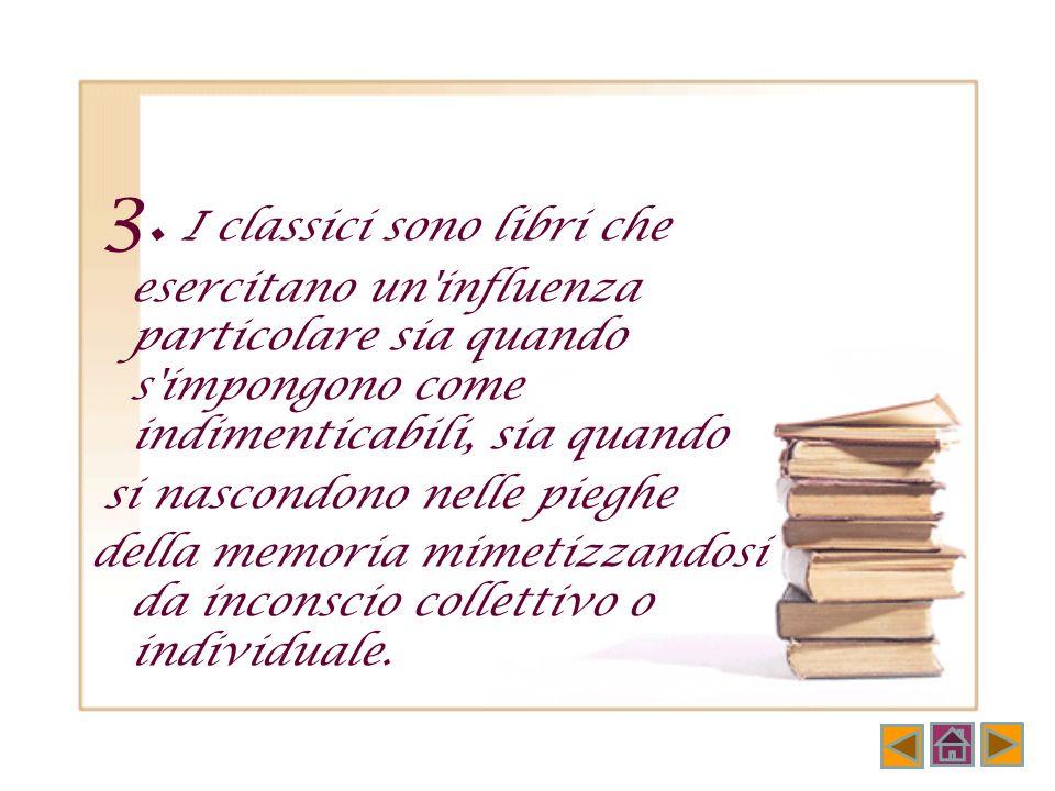 2. Si dicono classici quei libri che costituiscono una ricchezza per chi li ha letti e amati; ma costituiscono una ricchezza non minore per chi si ris