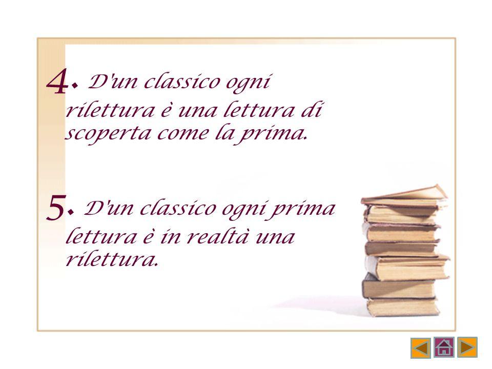3. I classici sono libri che esercitano un'influenza particolare sia quando s'impongono come indimenticabili, sia quando si nascondono nelle pieghe de