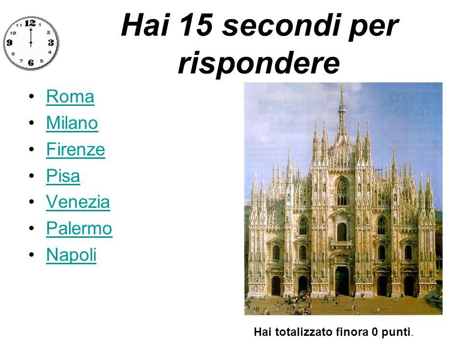 Hai 15 secondi per rispondere Roma Milano Firenze Pisa Venezia Palermo Napoli Hai totalizzato finora 0 punti.