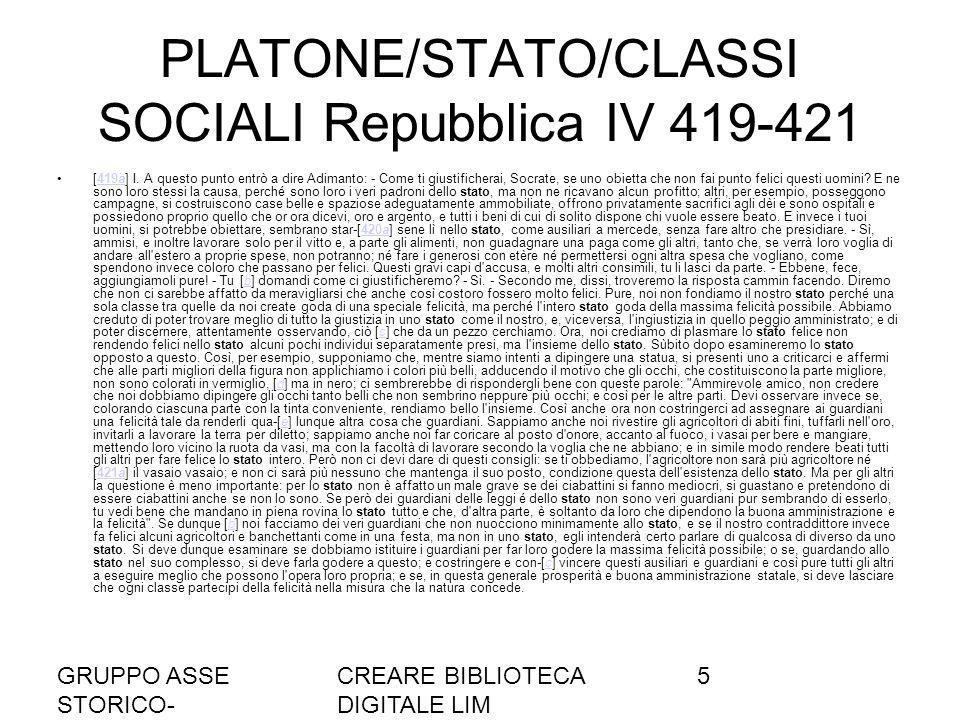 GRUPPO ASSE STORICO- SOCIALE A036/37 CREARE BIBLIOTECA DIGITALE LIM 5 PLATONE/STATO/CLASSI SOCIALI Repubblica IV 419-421 [419a] I.