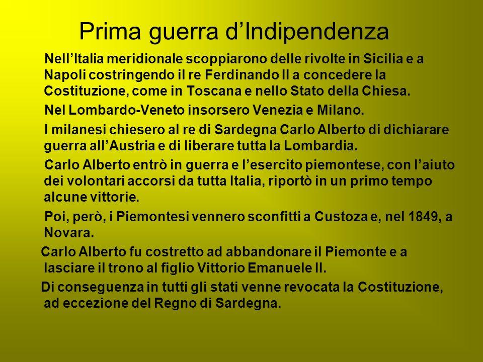 Prima guerra dIndipendenza NellItalia meridionale scoppiarono delle rivolte in Sicilia e a Napoli costringendo il re Ferdinando II a concedere la Cost