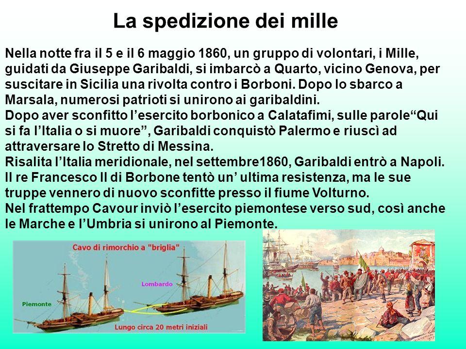 La spedizione dei mille Nella notte fra il 5 e il 6 maggio 1860, un gruppo di volontari, i Mille, guidati da Giuseppe Garibaldi, si imbarcò a Quarto,