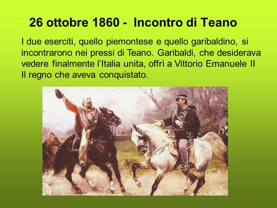 26 ottobre 1860 - Incontro di Teano I due eserciti, quello piemontese e quello garibaldino, si incontrarono nei pressi di Teano. Garibaldi, che deside