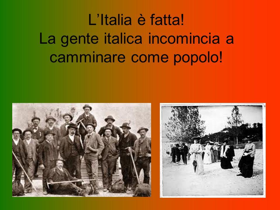 LItalia è fatta! La gente italica incomincia a camminare come popolo!