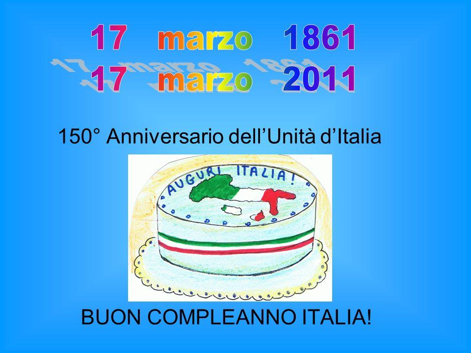 150° Anniversario dellUnità dItalia BUON COMPLEANNO ITALIA!