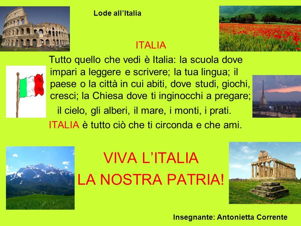 ITALIA Tutto quello che vedi è Italia: la scuola dove impari a leggere e scrivere; la tua lingua; il paese o la città in cui abiti, dove studi, giochi