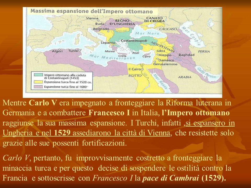 Mentre Carlo V era impegnato a fronteggiare la Riforma luterana in Germania e a combattere Francesco I in Italia, lImpero ottomano raggiunse la sua ma