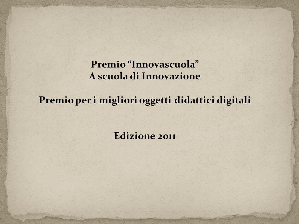 Premio Innovascuola A scuola di Innovazione Premio per i migliori oggetti didattici digitali Edizione 2011