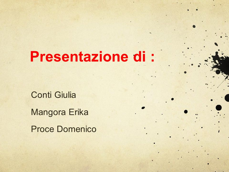 Presentazione di : Conti Giulia Mangora Erika Proce Domenico