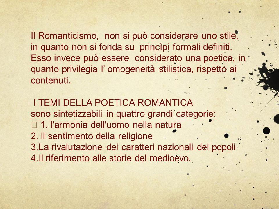 Il Romanticismo, non si può considerare uno stile, in quanto non si fonda su princìpi formali definiti. Esso invece può essere considerato una poetica