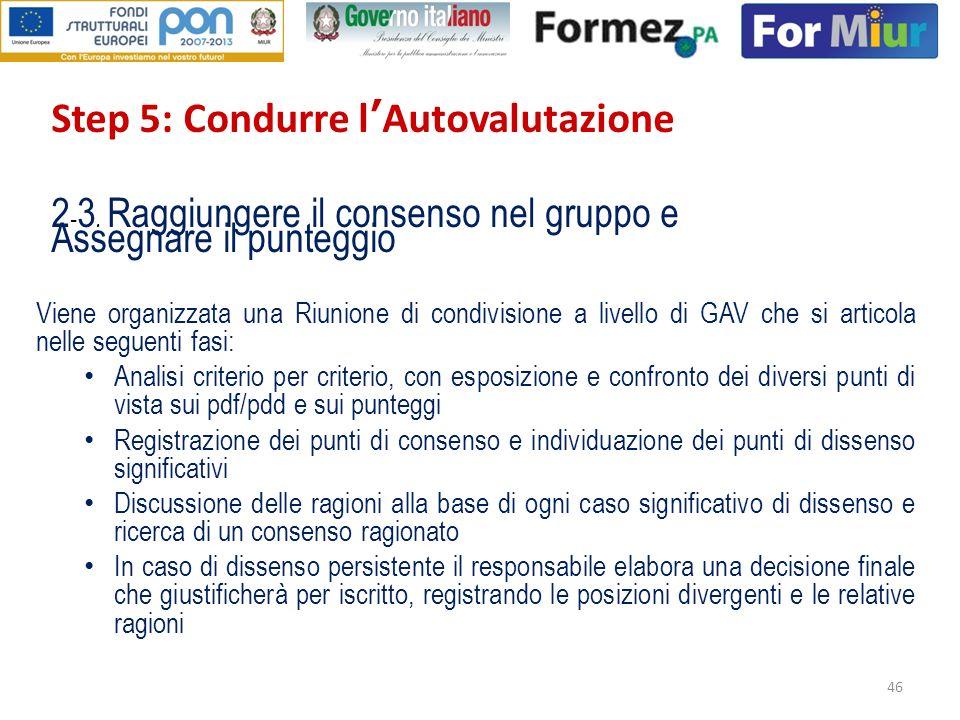 46 Step 5: Condurre lAutovalutazione 2 - 3. Raggiungere il consenso nel gruppo e Assegnare il punteggio Viene organizzata una Riunione di condivisione