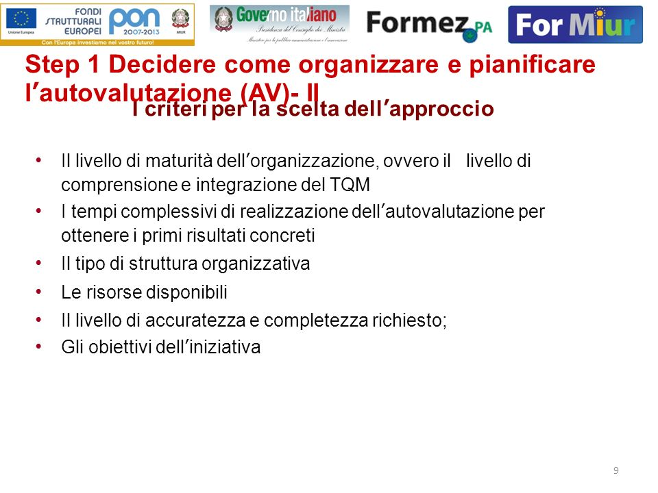 9 I criteri per la scelta dellapproccio Il livello di maturità dellorganizzazione, ovvero il livello di comprensione e integrazione del TQM I tempi co