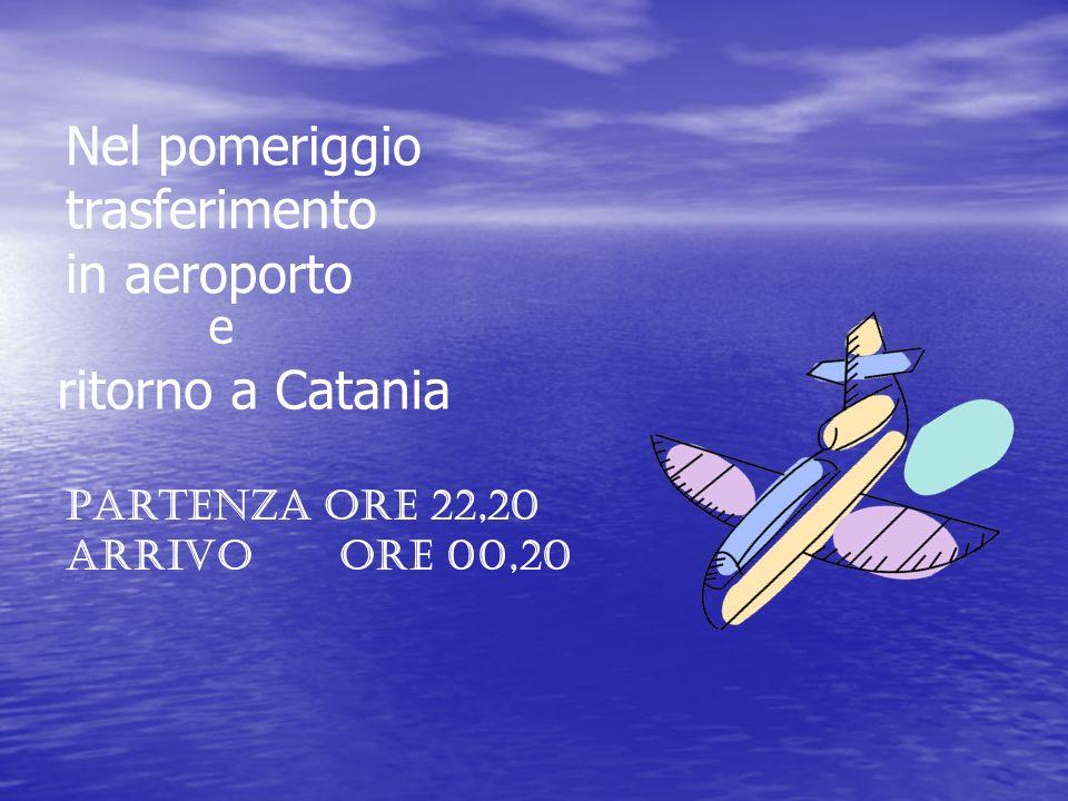 Nel pomeriggio trasferimento in aeroporto ritorno a Catania e Partenza ore 22,20 Arrivo ore 00,20