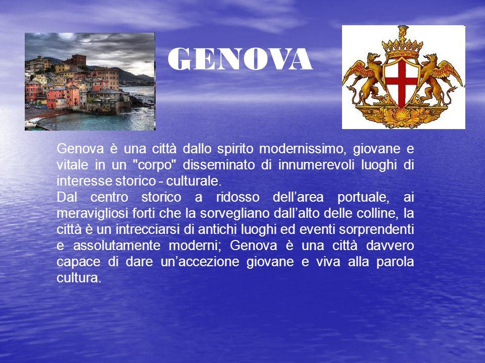 GENOVA Genova è una città dallo spirito modernissimo, giovane e vitale in un corpo disseminato di innumerevoli luoghi di interesse storico - culturale.