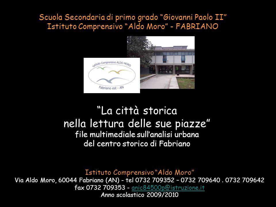 Scuola Secondaria di primo grado Giovanni Paolo II Istituto Comprensivo Aldo Moro - FABRIANO La città storica nella lettura delle sue piazze file mult