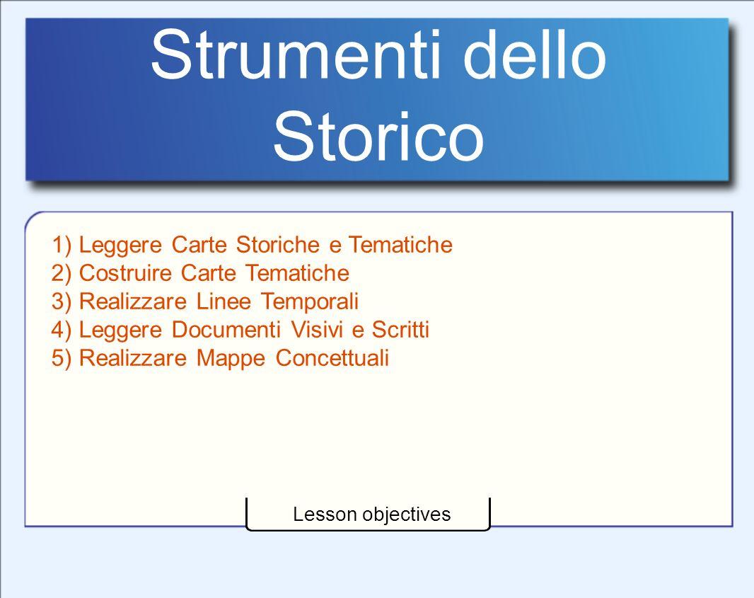 Strumenti dello Storico Lesson objectives 1) Leggere Carte Storiche e Tematiche 2) Costruire Carte Tematiche 3) Realizzare Linee Temporali 4) Leggere