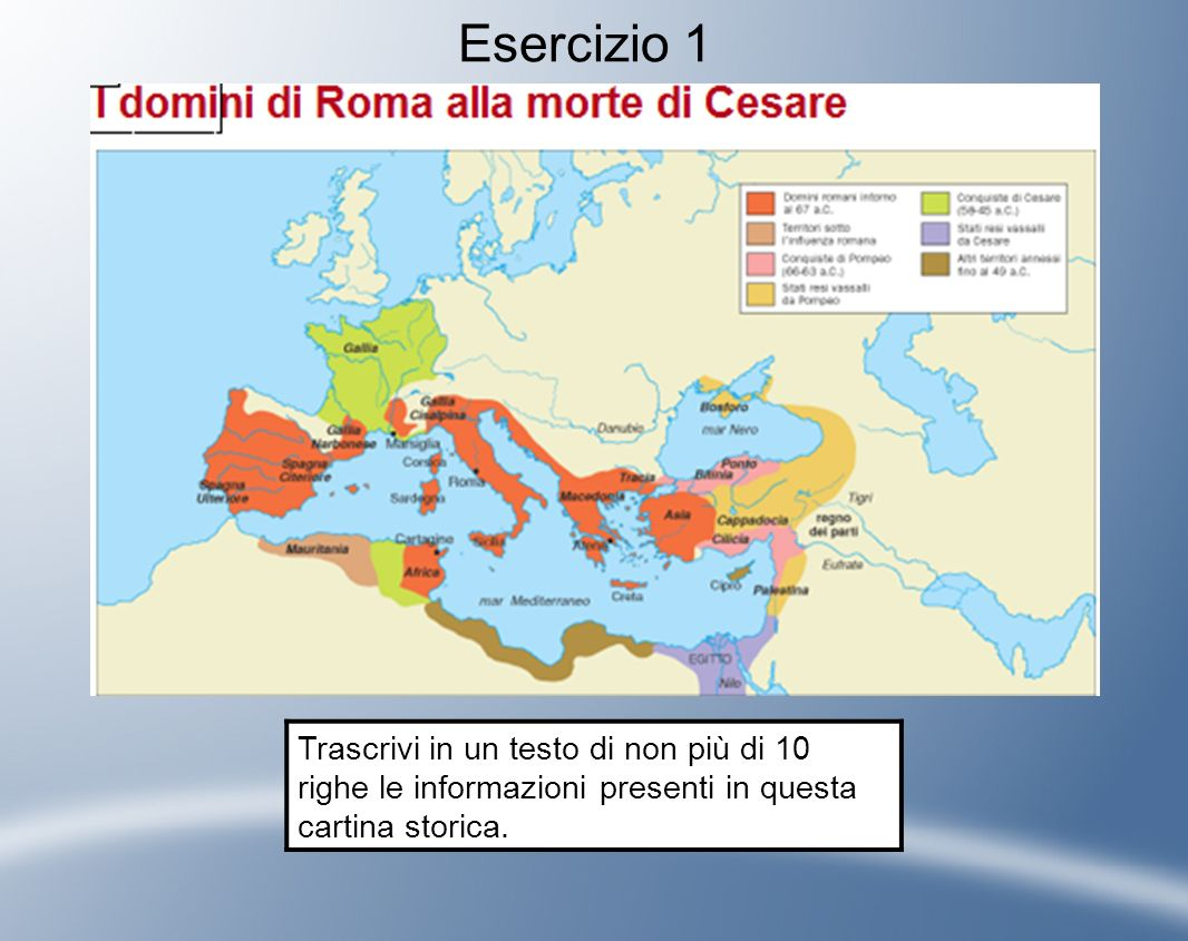 Esercizio 1 Trascrivi in un testo di non più di 10 righe le informazioni presenti in questa cartina storica.