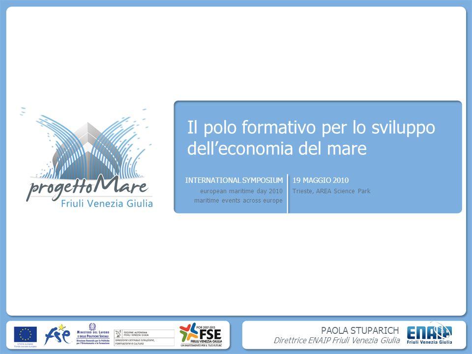 PAOLA STUPARICH Direttrice ENAIP Friuli Venezia Giulia INTERNATIONAL SYMPOSIUM european maritime day 2010Trieste, AREA Science Park 19 MAGGIO 2009 Dove operiamo 1