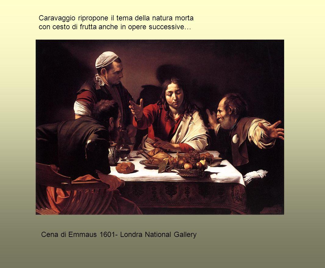 Cena di Emmaus (particolare) Nella cena di Emmaus inserisce la natura morta come un particolare sul tavolo riproponendo quasi uguale la composizione dei frutti, l intreccio della cesta e l ombra che si proietta oltre il piano del tavolo
