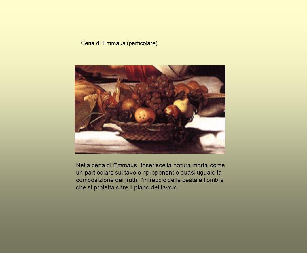 Cena di Emmaus (particolare) Nella cena di Emmaus inserisce la natura morta come un particolare sul tavolo riproponendo quasi uguale la composizione d