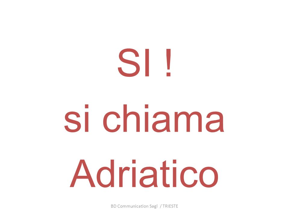 SI ! si chiama Adriatico BD Communication Sagl / TRIESTE