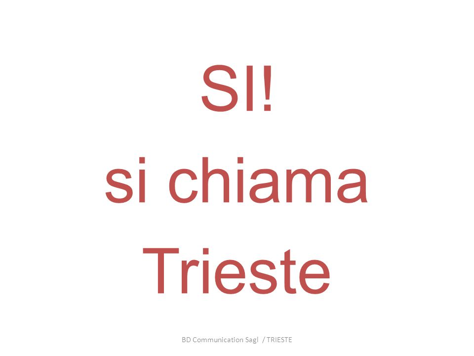SI! si chiama Trieste BD Communication Sagl / TRIESTE