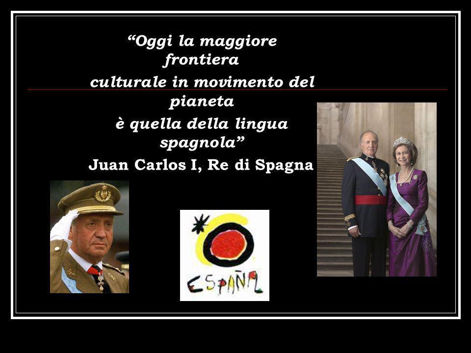 Oggi la maggiore frontiera culturale in movimento del pianeta è quella della lingua spagnola Juan Carlos I, Re di Spagna