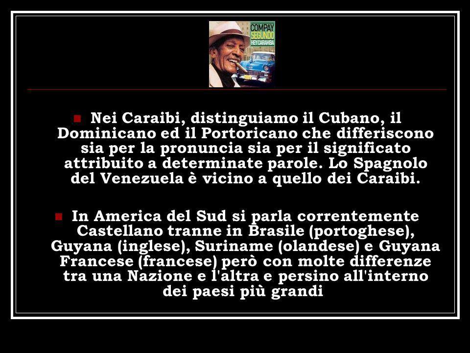 Nei Caraibi, distinguiamo il Cubano, il Dominicano ed il Portoricano che differiscono sia per la pronuncia sia per il significato attribuito a determi