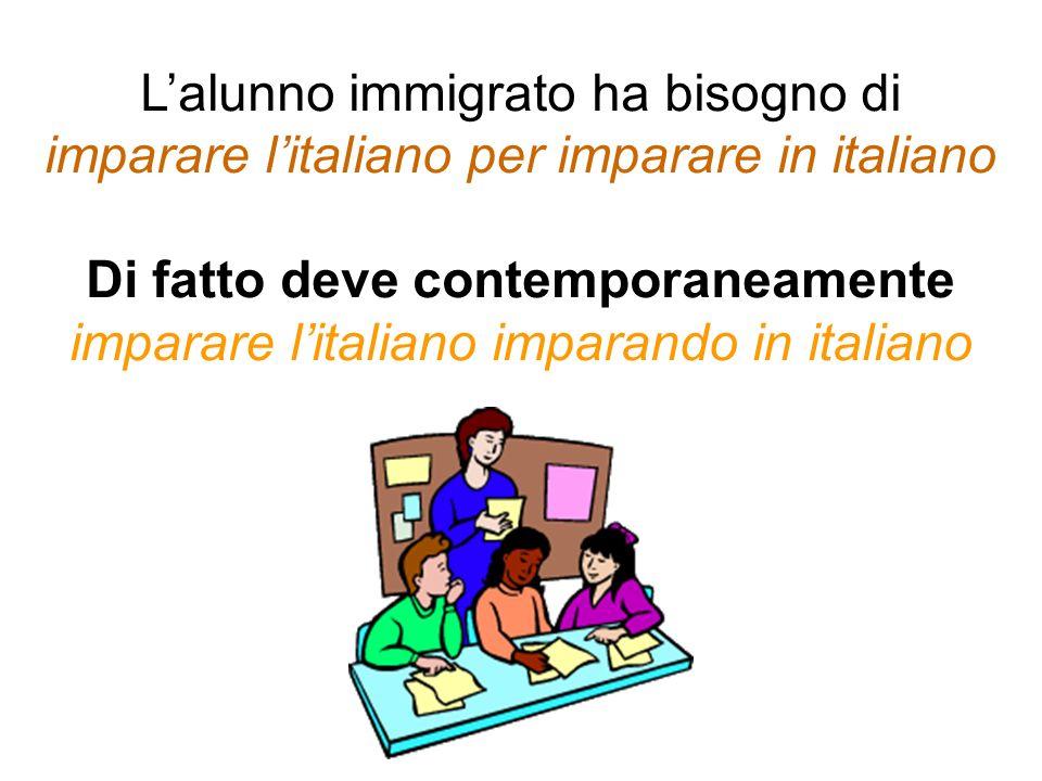 Lalunno immigrato ha bisogno di imparare litaliano per imparare in italiano Di fatto deve contemporaneamente imparare litaliano imparando in italiano