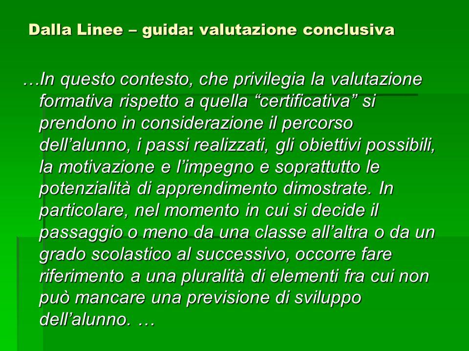 Dalla Linee – guida: valutazione conclusiva …In questo contesto, che privilegia la valutazione formativa rispetto a quella certificativa si prendono i