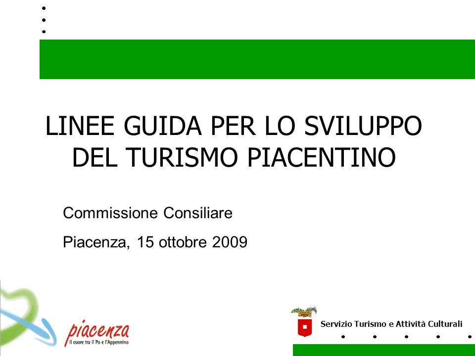 LINEE GUIDA PER LO SVILUPPO DEL TURISMO PIACENTINO Servizio Turismo e Attività Culturali Commissione Consiliare Piacenza, 15 ottobre 2009