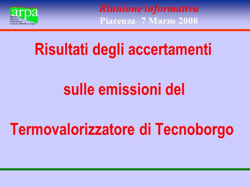 Riunione informativa Piacenza 7 Marzo 2008 Risultati degli accertamenti sulle emissioni del Termovalorizzatore di Tecnoborgo