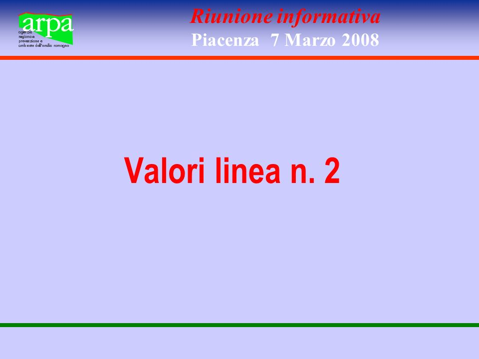 Riunione informativa Piacenza 7 Marzo 2008 Valori linea n. 2