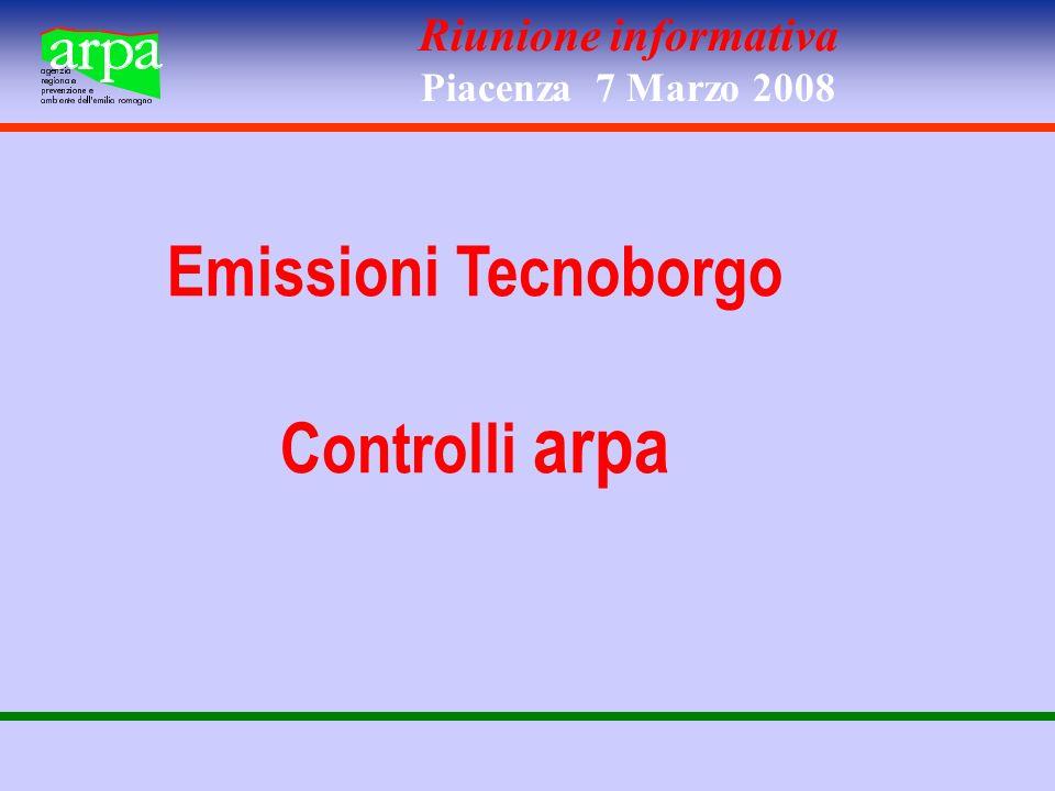 Riunione informativa Piacenza 7 Marzo 2008 Emissioni Tecnoborgo Controlli arpa