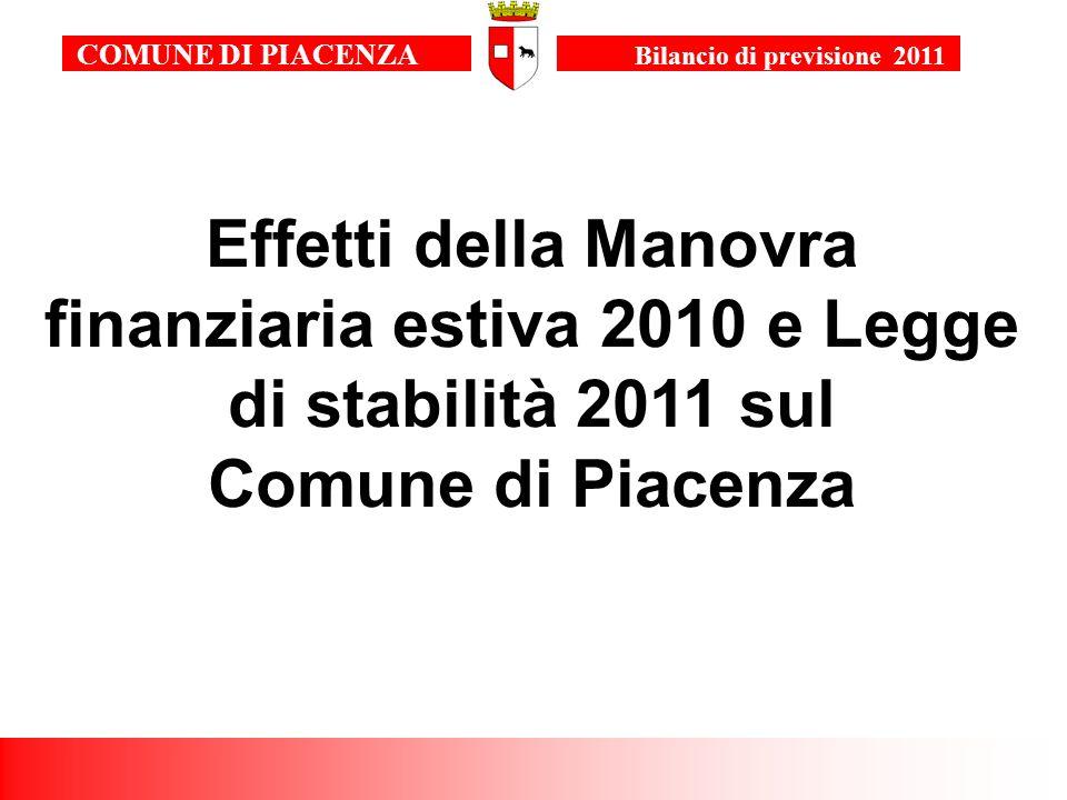 2 Effetti della Manovra finanziaria estiva 2010 e Legge di stabilità 2011 sul Comune di Piacenza COMUNE DI PIACENZA Bilancio di previsione 2011