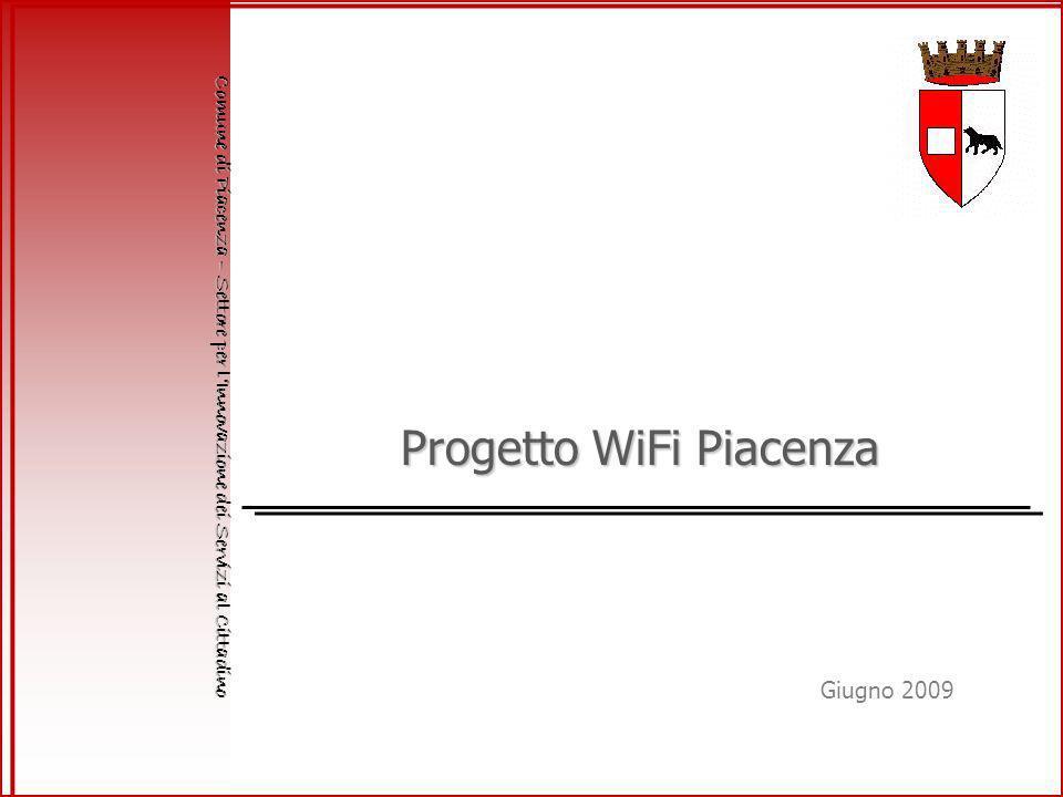 Progetto WiFi Piacenza Comune di Piacenza – Settore per lInnovazione dei Servizi al Cittadino Giugno 2009