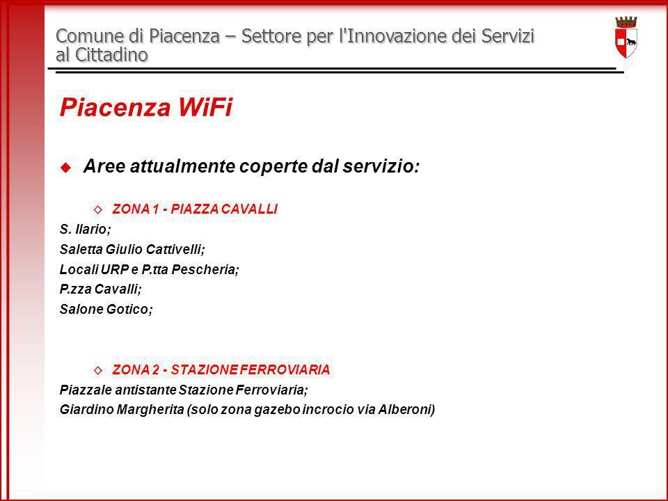 Comune di Piacenza – Settore per l Innovazione dei Servizi al Cittadino Piacenza WiFi Aree attualmente coperte dal servizio: ZONA 1 - PIAZZA CAVALLI S.