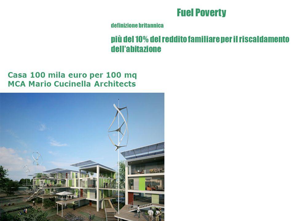 Casa 100 mila euro per 100 mq MCA Mario Cucinella Architects Fuel Poverty definizione britannica più del 10% del reddito familiare per il riscaldament