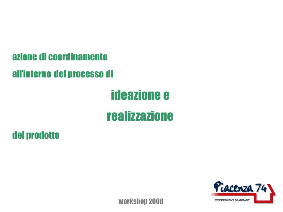 azione di coordinamento allinterno del processo di ideazione e realizzazione del prodotto workshop 2008