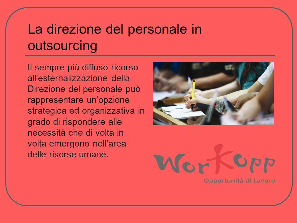 La direzione del personale in outsourcing Il sempre più diffuso ricorso allesternalizzazione della Direzione del personale può rappresentare unopzione