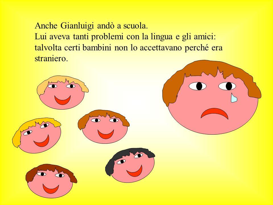 Anche Gianluigi andò a scuola. Lui aveva tanti problemi con la lingua e gli amici: talvolta certi bambini non lo accettavano perché era straniero.